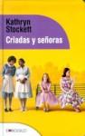 Criadas y Señoras - Kathryn Stockett