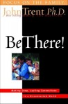 Be There!: Making Deep, Lasting Connections in a Disconnected World - John T. Trent