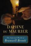 The Infernal World of Branwell Brontë - Daphne DuMaurier