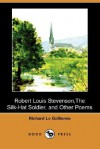 Robert Louis Stevenson, the Silk-Hat Soldier, and Other Poems - Richard Le Gallienne