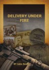 Delivery Under Fire - John Smith