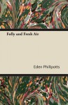 Folly and Fresh Air - Eden Phillpotts