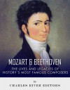 Mozart and Beethoven: The Lives and Legacies of History's Most Famous Composers - Charles River Editors