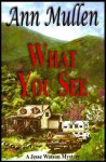 What you see - Ann Mullen