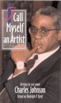 I Call Myself an Artist: Writings by and about Charles Johnson - Rudolph P. Byrd