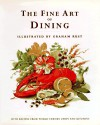 The Fine Art of Dining: With Recipes from World-Famous Chefs and Kitchens - Graham Rust