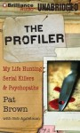 The Profiler: My Life Hunting Serial Killers & Psychopaths - Pat Brown, Bob Andelman