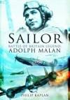 Sailor' Malan: Battle of Britain Legend: Adolph G. Malan - Philip Kaplan