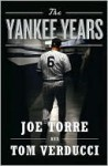 The Yankee Years the Yankee Years the Yankee Years - Joe Torre, Tom Verducci