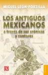 Los antiguos mexicanos a través de sus crónicas y cantares (Coleccion Conmemorativa 70 Aniversario) (Spanish Edition) - Miguel León-Portilla, Fondo de Cultura Economica