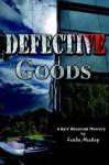 Defective Goods: A Kyle Shannon Mystery - Linda Mickey