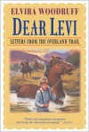 Dear Levi: Letters from the Overland Trail: Letters from the Overland Trail - Elvira Woodruff