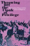Throwing Off the Cloak of Privilege: White Southern Women Activists in the Civil Rights Era - Gail Schmunk Murray, Stanley Harrold, Randall M. Miller