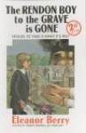 The Rendon Boy to the Grave is Gone: The Book Which Nearly Killed Its Author, and Near the End, Turned Her Tongue Black - Eleanor Berry