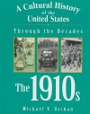 A Cultural History of the United States Through the Decades - The 1910s - Michael V. Uschan