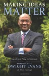 Making Ideas Matter: My Life as a Policy Entrepreneur - Rep Dwight Evans, William Ecenbarger