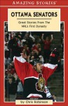 Ottawa Senators: Great Stories from the NHL's First Dynasty (An Amazing Stories Book) - Chris Robinson