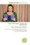 The Beauty Myth - Agnes F. Vandome, John McBrewster, Sam B Miller II