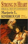 Strong in Heart: Biblical Men of Compassion - Marjorie L. Kimbrough
