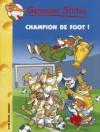 Champion de foot! - Geronimo Stilton