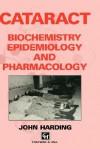 Cataract: Biochemistry, Epidemiology and Pharmacology - John Harding
