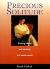 Precious Solitude: Finding Peace and Serenity in a Hectic World - Ruth Fishel