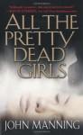 All The Pretty Dead Girls - John Manning