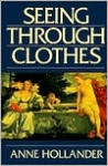 Seeing Through Clothes - Anne Hollander