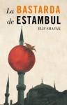La Bastarda de Estambul - Elif Shafak, Sonia Tapia
