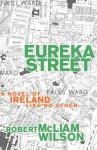 Eureka Street: A Novel of Ireland Like No Other - Robert McLiam Wilson