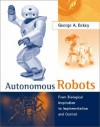 Autonomous Robots: From Biological Inspiration to Implementation and Control - George A. Bekey