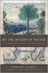By the Rivers of Water: A Nineteenth-Century Atlantic Odyssey - Erskine Clarke