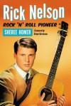 Rick Nelson, Rock 'n' Roll Pioneer - Sheree Homer