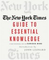 The New York Times Guide to Essential Knowledge - John D. Leonard, Times The New
