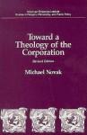 Toward A Theology Of The Corporation - Michael Novak