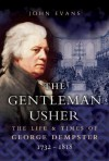 The Gentleman Usher: The Life And Times Of George Dempster (1732-1818) : Member of Parliament and Laird of Dunnichen and Skibo - John Evans