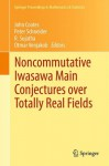Noncommutative Iwasawa Main Conjectures Over Totally Real Fields: Munster, April 2011 - John M. Coates, Peter Schneider, R. Sujatha
