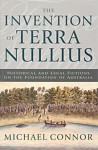 The Invention of Terra Nullius: Historical and Legal Fictions on the Foundation of Australia - Michael Connor