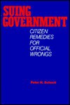 Suing Government: Citizen Remedies For Official Wrongs - Peter H. Schuck