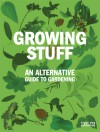 Growing Stuff: An Alternative Guide to Gardening - Black Dog Publishing, Duncan McCorquodale, Aimee Selby
