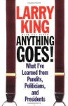 Anything Goes!: What I've Learned from Pundits, Politicians, and Presidents - Larry King, Pat Piper
