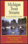 Michigan Trout Streams: A Fly-Angler's Guide - Bob Linsenman, Steve Nevala