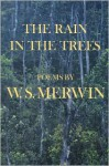 Rain in the Trees - W.S. Merwin