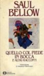 Quello col piede in bocca e altri racconti - Vincenzo Mantovani, Ettore Capriolo, Saul Bellow