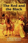 The Red and the Black: A Play in Three Acts - Frank J. Morlock, Stendhal