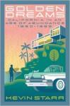 Golden Dreams: California in an Age of Abundance, 1950-1963 - Kevin Starr