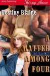 A Matter Among Four - Destiny Blaine