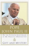 Gift and Mystery: On the fifteth anniversary of my priestly ordination - Pope John Paul II