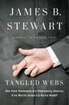 Tangled Webs: How False Statements are Undermining America: From Martha Stewart to Bernie Madoff - James B. Stewart