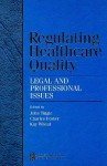 Regulating Healthcare Quality: Legal and Professional Issues - John Tingle, Charles Foster, Kay Wheat